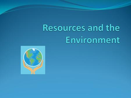 Resources and the Environment
