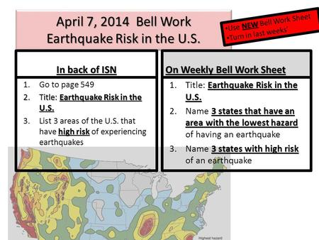 April 7, 2014 Bell Work Earthquake Risk in the U.S. In back of ISN On Weekly Bell Work Sheet Earthquake Risk in the U.S. 1.Title: Earthquake Risk in the.
