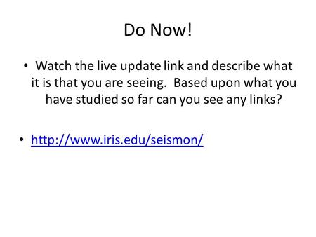 Do Now! Watch the live update link and describe what it is that you are seeing. Based upon what you have studied so far can you see any links?