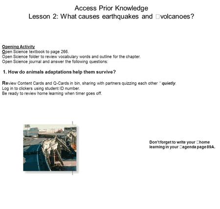 Access Prior Knowledge Lesson 2: What causes earthquakes and volcanoes? Opening Activity Open Science textbook to page 266. Open Science folder to review.