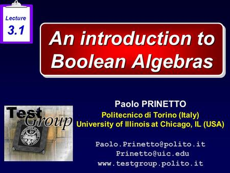An introduction to Boolean Algebras Paolo PRINETTO Politecnico di Torino (Italy) University of Illinois at Chicago, IL (USA)