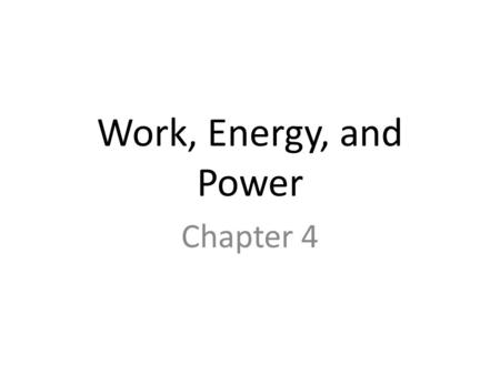 Work, Energy, and Power Chapter 4. Work WORK = the use of force to move an object a certain distance. You do work ONLY when you exert a force on an object.