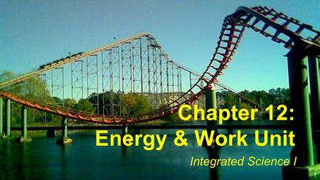Chapter 12: Energy & Work Unit Integrated Science I.