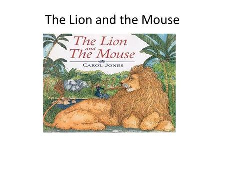The Lion and the Mouse.