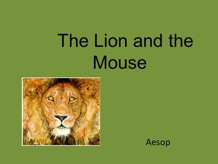 The Lion and the Mouse Aesop.