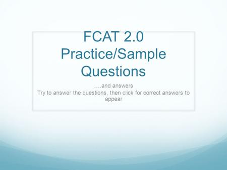 FCAT 2.0 Practice/Sample Questions ….<strong>and</strong> answers Try to answer the questions, then click for correct answers to appear.