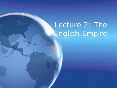 Lecture 2: The English Empire. Identifiers Elizabeth 1 Richard Hakluyt Roanoke Algonquin Iroquois John White Spanish Armada Elizabeth 1 Richard Hakluyt.