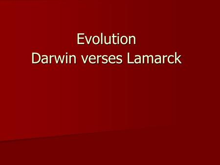 Evolution Darwin verses Lamarck. Darwin's Observations The The The Galapagos Islands - Darwin observed that the characteristics of animals and plants.