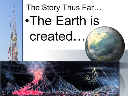 The Story Thus Far… The Earth is created…. Stuff Happens Animals get invented People show up Egypt Greece Rome Dark Ages Black Plague.