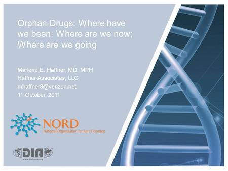 Orphan Drugs: Where have we been; Where are we now; Where are we going Marlene E. Haffner, MD, MPH Haffner Associates, LLC 11 October,