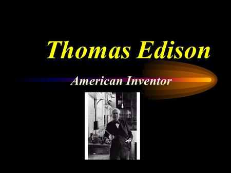 Thomas Edison American Inventor. Thomas Edison Thomas Edison was born on February 11, 1847 in Milan, Ohio. He had six brothers and six sisters. He attended.