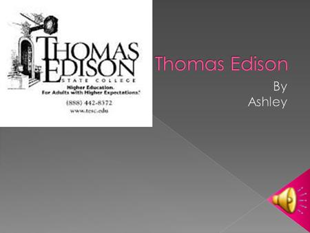  Born February 11,1847  He had bad hearing  Milan Ohio  He was the last child  Thomas got into trouble.