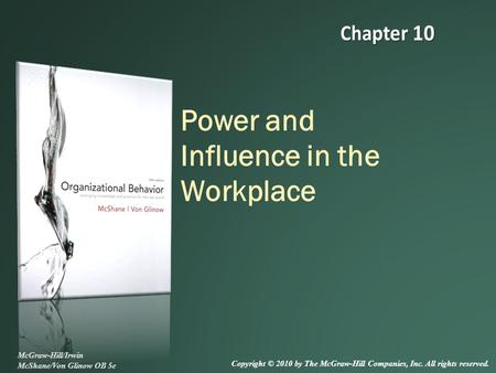 Power and Influence in the Workplace McGraw-Hill/Irwin McShane/Von Glinow OB 5e Copyright © 2010 by The McGraw-Hill Companies, Inc. All rights reserved.