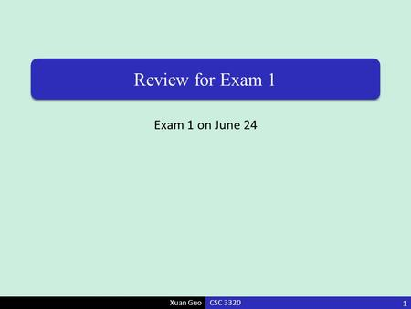 Xuan Guo Review for Exam 1 Exam 1 on June 24 CSC 3320 1.