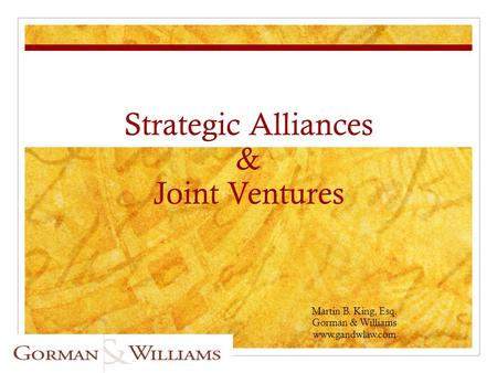 Strategic Alliances & Joint Ventures Martin B. King, Esq. Gorman & Williams www.gandwlaw.com.
