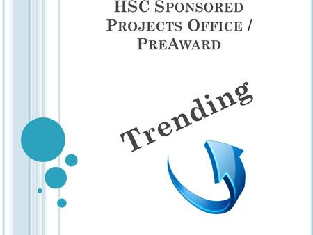 HSC S PONSORED P ROJECTS O FFICE / P RE A WARD Trending.