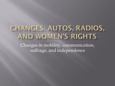 Changes in mobility, communication, suffrage, and independence.