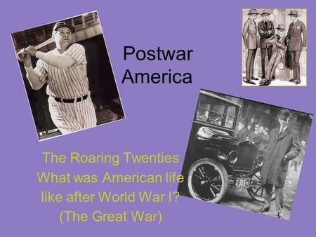 Postwar America The Roaring Twenties What was American life