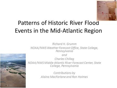 Patterns of Historic River Flood Events in the Mid-Atlantic Region Richard H. Grumm NOAA/NWS Weather Forecast Office, State College, Pennsylvania and Charles.