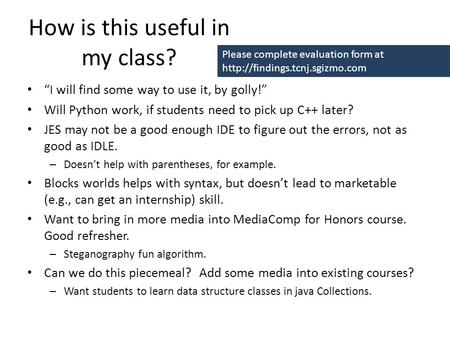 "How is this useful in my class? ""I will find some way to use it, by golly!"" Will Python work, if students need to pick up C++ later? JES may not be a good."