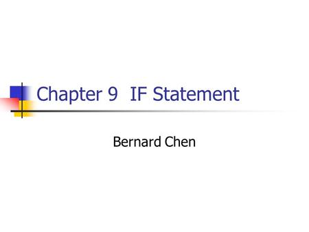 Chapter 9 IF Statement Bernard Chen. If Statement The main statement used for selecting from alternative actions based on test results It's the primary.