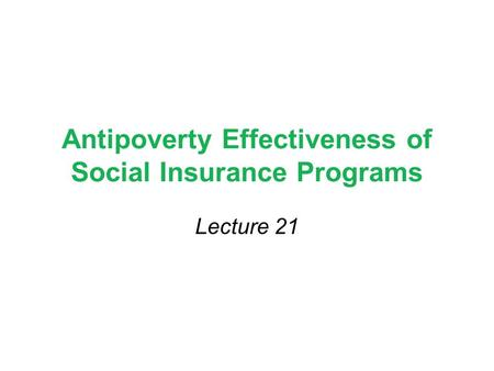 Antipoverty Effectiveness of Social Insurance Programs Lecture 21.