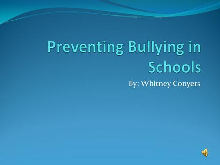 By: Whitney Conyers. Bullying Statistics 1 in 7 students are either bullies or victims of bullying 56% of students have witnessed bullying 15% of absent.