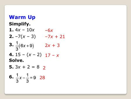 Warm Up Simplify. 1. 4x – 10x 2. –7(x – 3) 3. –6x – (x – 2)