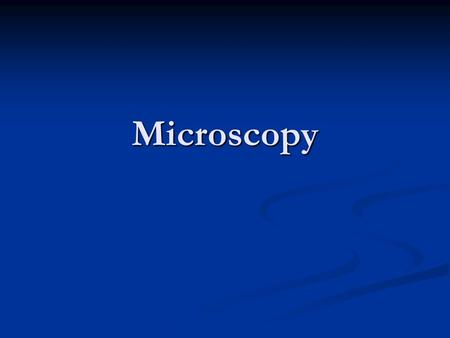 Microscopy. UNITS OF MEASUREMENT 1mm = 1000µm 1mm = 1000µm 1µm = 10 -3 mm (convert mm to µm by multiplying by 1000 = 3 zeros) 1µm = 10 -3 mm (convert.