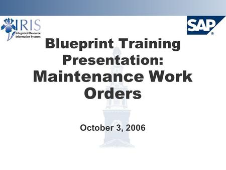 Blueprint Training Presentation: Maintenance Work Orders October 3, 2006.