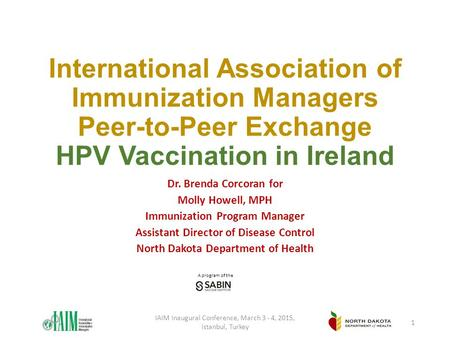 A program of the International Association of Immunization Managers Peer-to-Peer Exchange HPV Vaccination in Ireland Dr. Brenda Corcoran for Molly Howell,