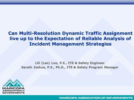 Can Multi-Resolution Dynamic Traffic Assignment live up to the Expectation of Reliable Analysis of Incident Management Strategies Lili (Leo) Luo, P.E.,