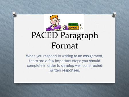 PACED Paragraph Format When you respond in writing to an assignment, there are a few important steps you should complete in order to develop well-constructed.