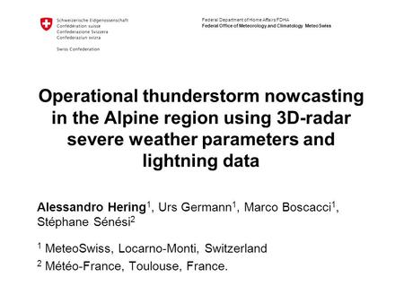 Federal Department of Home Affairs FDHA Federal Office of Meteorology and Climatology MeteoSwiss Operational thunderstorm nowcasting in the Alpine region.