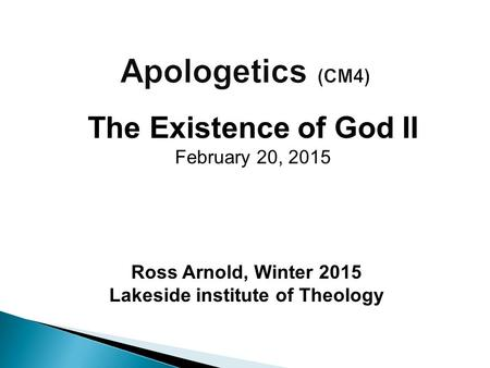 Ross Arnold, Winter 2015 Lakeside institute of Theology The Existence of God II February 20, 2015.