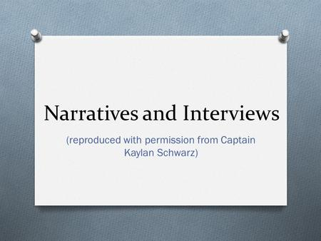 Narratives and Interviews (reproduced with permission from Captain Kaylan Schwarz)