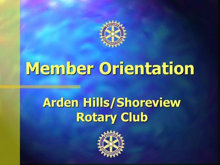 Member Orientation Arden Hills/Shoreview Rotary Club.