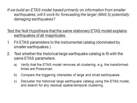 If we build an ETAS model based primarily on information from smaller earthquakes, will it work for forecasting the larger (M≥6.5) potentially damaging.