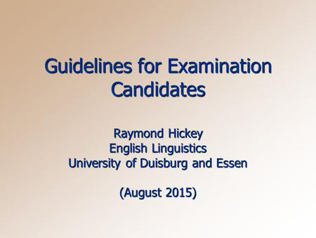 Guidelines for Examination Candidates Raymond Hickey English Linguistics University of Duisburg and Essen (August 2015)