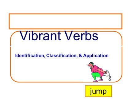 Vibrant Verbs jump Identification, Classification, & Application.