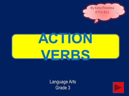 ACTION VERBS By Katsi Powless ETCV 411 Language Arts Grade 3.