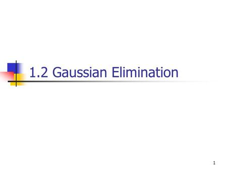 1.2 Gaussian Elimination.