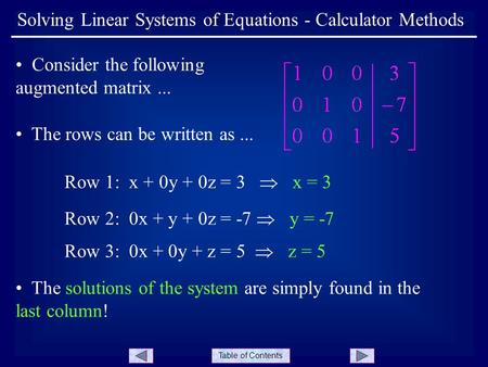 Table of Contents Solving Linear Systems of Equations - Calculator Methods Consider the following augmented matrix... The rows can be written as... Row.