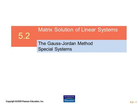 5.2 - 1 5.2 Matrix Solution of Linear Systems The Gauss-Jordan Method Special Systems.