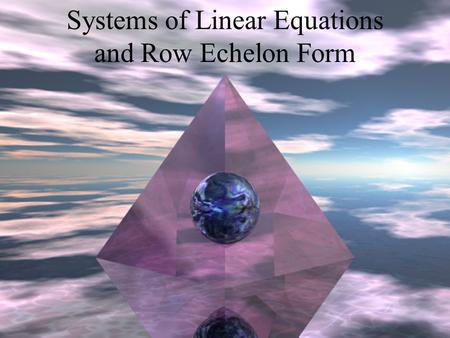 Systems of Linear Equations and Row Echelon Form.