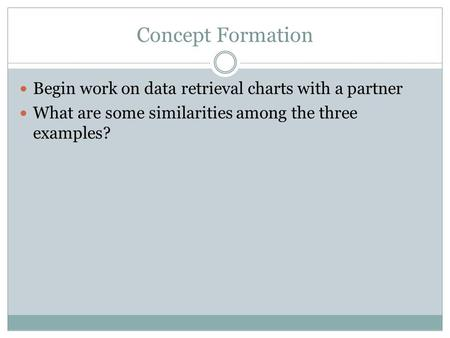 Concept Formation Begin work on data retrieval charts with a partner