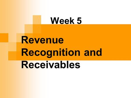 Week 5 Revenue Recognition and Receivables. Revenue Recognition Revenue recognition refers to the recording of revenue by a company GAAP has two revenue.