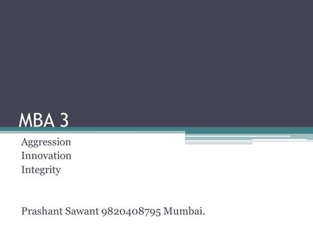 MBA 3 Aggression Innovation Integrity Prashant Sawant 9820408795 Mumbai.