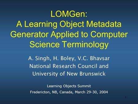 1 LOMGen: A Learning Object Metadata Generator Applied to Computer Science Terminology A. Singh, H. Boley, V.C. Bhavsar National Research Council and University.