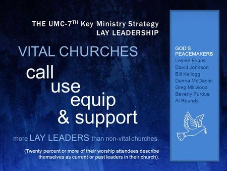 GOD'S PEACEMAKERS Leslee Evans David Johnson Bill Kellogg Donna McDaniel Greg Millwood Beverly Purdue Al Rounds THE UMC-7 TH Key Ministry Strategy LAY.